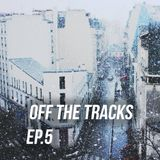 Off The Tracks (Ep.5)