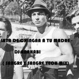 LA LATA DE CHINGA A TU MADRE -. DJ ANAHABI (sangre x sangre tech)