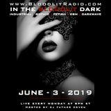 In The Bloodlit Dark! June-3-2019 (Industrial, Gothic, Darkwave, EBM, Dark Electro)