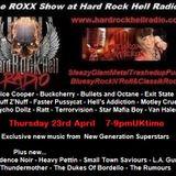 The ROXX Show Hard Rock Hell Radio 23 April SleazyGlamMetalTrashedupBluesyPunkRockN'Roll&ClassikRock