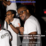 5 O'Clock Traffic Jam 5-25-2018 on Magic 101.3