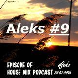 Aleks #9 Episode of House Mix Podcast 26-01-2014