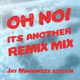 OH NO another remix mix - Jay Makanoize