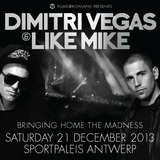 Dimitri Vegas & Like Mike - Bringing Home The Madness - Antwerp 2013