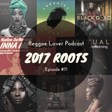2017 Roots - Reggae Lover - Episode 71