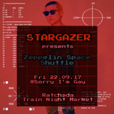 "STARGZER - ""Zeppelin Space Shuttle"" 4 hr set 22/09/17 @sorry I'm gay"
