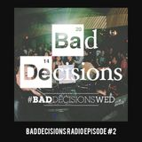 Bad Decisions Radio Episode 2