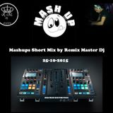 Mashups Short Mix by Remix Master Dj 25-10-2015