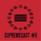 Supremecast #9