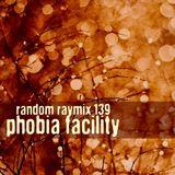 Random raymix 139 - phobia facility
