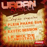 Urban Gospel n°74 - PLEIN PHARE SUR Kossi + EXOTIC SESSION + LE MIX DE DJ SMOOTH LS