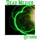 DEAD MEXICO - OTOBER.2019