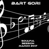 BART GORI SOULFUL SESSION MARZ0 2017
