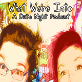 What We're Into – Episode 15 – Busted!