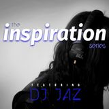 The Inspiration Series from DJ JAZ