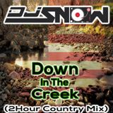 DJ Snow - Down In The Creek  (2 Hour Country Mx)
