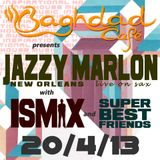 Inspirational house music@Baghdad cafe with Jazzy Marlon,Ismix & SuperBestFriends 20.04.2013