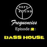 DEFY Sound Radio - Frequencies - Ep 2 - Bass House