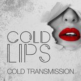"COLD TRANSMISSION presents ""COLD LIPS"" 10.05.18 (no. 31)"