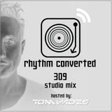 Techno Music | Tom Hades in the Rhythm Convert(ed) Podcast 309 (Studio Mix)