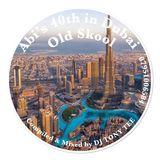 ABI'S 40TH IN DUBAI OLD SKOOL MIX (19.07.2019)