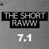 The Short Raww 7.1