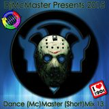 DjMcMaster Presents 2015 - Dance (Mc)Master (Short)Mix Volume 13.