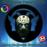 DjMcMaster Presents 2015 - Dance (Mc)Master (Short)Mix Volume 13.