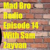 MaD Bro Radio #14 Sam Zayvan