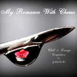 """"" MY ROMANCE WITH CHEMO """" chill & lounge compilation"