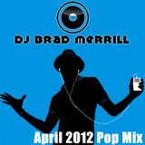 DJ Brad Merrill April 2012 Pop Mix