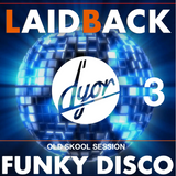 Laidback Funky Disco old skool session 3 by D'YOR