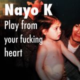 Nayo K - Play From Your Fucking Heart