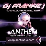ANTHEM FRIDAY, JANUARY 27TH 2017 - DJ FRANKIE J
