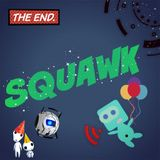 Squawk Episode 31 - Finale