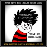 Welcome to the Menace's 3 hr Indie show on Belter Radio, for those of you who missed the live show.