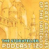 The Storyteller - Secret Archives of the Vatican Podcast 120