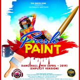 DJ DOTCOM_PRESENTS_FRESH PAINT_DANCEHALL_MIX (APRIL - 2019 - EXPLICIT VERSION)