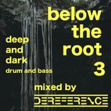 below the root 3 - deep and dark dnb