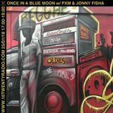 Once In A Blue Moon w/ PXM & Jonny Fisha - 25th January 2018