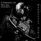 Dandycast Radio Podcast: A Farewell to Rev. Jim (1974-2017)
