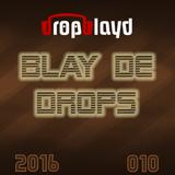 BLAY DE DROPS EDM MIX 010 [May 2016] | by dropblayd