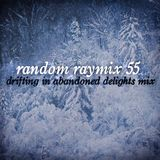 Random raymix 55 - drifting in abandoned delights mix