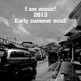 I am music! 2013 Early summer mix 2