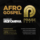 #PraisePartyUK Presents AfroGospel Mixed by DJ Tomiwa