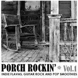 PORCH ROCKIN'  Vol.1 - INDIE FLAVAS, GUITAR ROCK AND POP SMOOTHIES