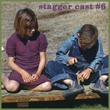 Stagger Cast #6