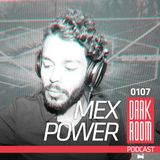 DARK ROOM Podcast 0107: Mex Power
