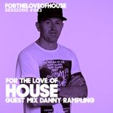 For The Love Of House 043 - Guest mix Danny Rampling