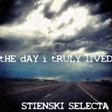 STIENSKI SELECTA - THE DAY I TRULY LIVED